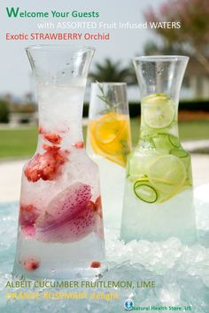 Exotic Infused Waters - Welcome Your Guests with fruit-infused waters for a fresh spa-like feel. ASSORTED WATERS  Exotic STRAWBERRY Orchid ALBEIT CUCUMBER FRUITLEMON, LIME At time like to add the SOLSTIC: http://www.naturalhealthstore.us/solstics/