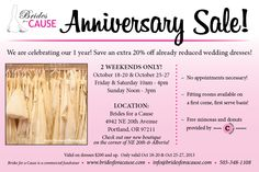 "Join Brides for a Caue for a HUGE ""Anniversary Sale"" to celebrate our ONE YEAR in business during the last two weekends in October at our new location on 20th and Alberta in Portland!  No appointments are necessary!  Save an extra 20% off on already deeply discounted wedding dresses!"