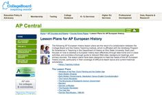 The following AP European History lesson plans are the result of a collaboration between the College Board and the History Teaching Institute, which is affiliated with the Goldberg Program for Excellence in Teaching in the Department of History at Ohio State University. Each plan focuses on how to address a European history topic effectively through take-home and in-class activities, and provides a thorough guide to relevant Web sites, background readings, and primary sources.