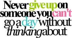 or Never giveup on SOMETHING you can't go a day without thinking about....