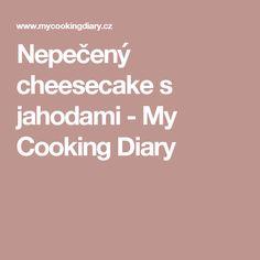 Nepečený cheesecake s jahodami - My Cooking Diary