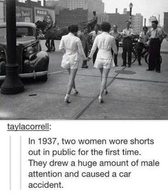 In 1937, two women wore shorts out in public for the first time. They drew a huge amount of male attention and caused a car accident