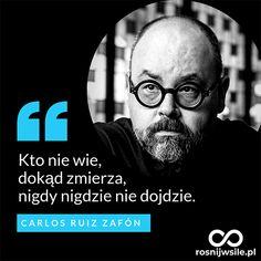 """""""Kto nie wie, dokąd zmierza, nigdy nigdzie nie dojdzie"""". - Carlos Ruiz Zafón #rosnijwsile #blog #rozwój #motywacja #sukces #pieniądze #biznes #inspiracja #sentencje #myśli #marzenia #szczęście #życie #pasja #aforyzmy #quotes #cytaty Life Is Strange, Better Life, Sentences, Health Fitness, Motivation, Words, Poland, Inspiration, Google"""