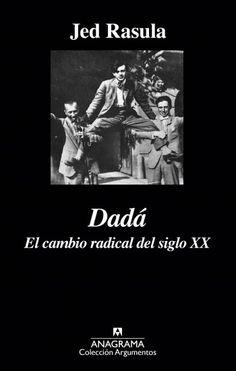 """Mar López reseña """"Dadá"""", de Jed Rasula. """"Muy bien documentado y prolijo en anécdotas, aporta mucha información.""""  http://www.mardetinta.com/miscelanea/dada/  ANAGRAMA"""