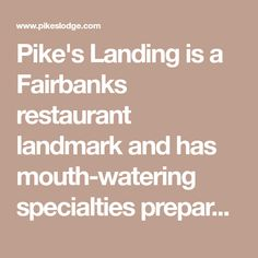 Pike's Landing is a Fairbanks restaurant landmark and has mouth-watering specialties prepared by some of Alaska's best chefs.