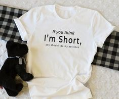 If You Think I'm Short Funny T-shirts for Women Shirt with Saying Funny Cute Shirts Graphic Tee Womens Tshirt Gifts for Womens Sister