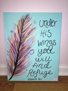 Under his wings you will find refuge - Psalm 91:1