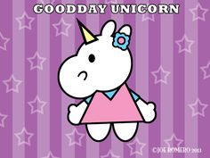"A Unicorn a Day ""Good Day Unicorn"""