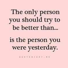 Never compare yourself to others.