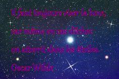 Il faut toujours viser la lune, car même en cas d'échec on atterrit dans les étoiles.  Oscar Wilde