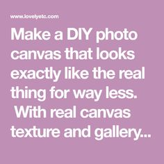 Make a DIY photo canvas that looks exactly like the real thing for way less. With real canvas texture and gallery wrapped edges.