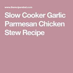 Slow Cooker Garlic Parmesan Chicken Stew Recipe