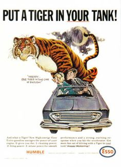 Put a Tiger in your tank!  or a whisker of a tiger, as my sister used to say, when you could get a gallon for 30 cents