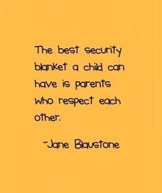 """""""The best security blanket a child can have is parents who respect each other"""" words to live by parenting through and after divorce Great Quotes, Quotes To Live By, Me Quotes, Funny Quotes, Inspirational Quotes, Hard Quotes, Cousin Quotes, Daughter Quotes, Father Daughter"""