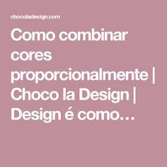 Como combinar cores proporcionalmente | Choco la Design | Design é como…