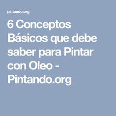 6 Conceptos Básicos que debe saber para Pintar con Oleo - Pintando.org Painting Techniques, Art Tutorials, Good To Know, Arts And Crafts, Knowledge, Tips, Blog, Drawing, Restaurant Names