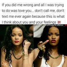 This is what I think about you and your feelings. Rihanna Meme, Rihanna Quotes, Rihanna Riri, Beyonce, Real Quotes, True Quotes, Funny Quotes, Qoutes, Funny Memes