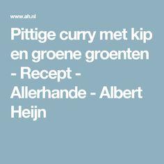 Pittige curry met kip en groene groenten - Recept - Allerhande - Albert Heijn
