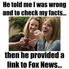 """Those who eagerly watch """"faux"""" news and believe all the obvious lies do not realize how unintentionally hilarious they are when they speak. They have been thoroughly brainwashed to be paranoid and delusional and when they repeat the stupid lies they heard on Fox """"news"""" I find myself biting my tongue because I want to say straight to their face...""""Can you really NOT hear or comprehend how ridiculous you sound?"""""""