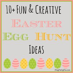 10+ Fun and Creative Easter Egg Hunt Ideas fun for when Ken is a few years older .