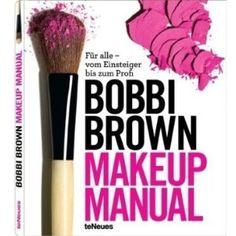 Makeup Manual: Für alle - vom Einsteiger bis zum Profi. Make up - Schritt für Schritt ausführlich erklärt.