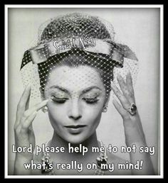 Lord please help me to not say what's really on my mind! Amen~ - Lord please help me to not say what's really on my mind! Retro Humor, Vintage Humor, Funny Vintage, Sarcastic Quotes, Funny Quotes, Funny Memes, Sarcastic Work Humor, Funny Humour, Sassy Quotes