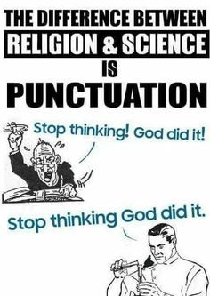 """Religion and Science is punctuation. """"Stop think! God did it!"""" Stop thinking god did it. Atheist Agnostic, Atheist Quotes, Atheist Humor, Science Vs Religion, Anti Religion, True Religion, Deism, Secular Humanism, Religious People"""
