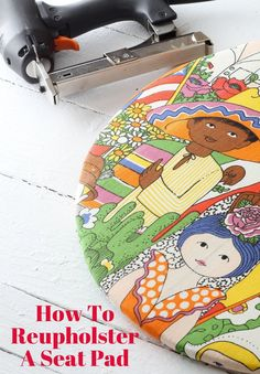 How To Reupholster A Seat Pad