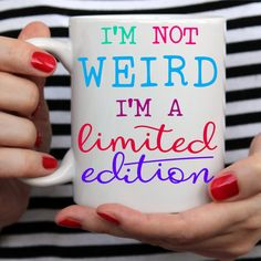 Funny Coffee Mug, I'm Not Weird I'm A Limited Edition, Unique Gift For Men, or Women - Two Sizes, White
