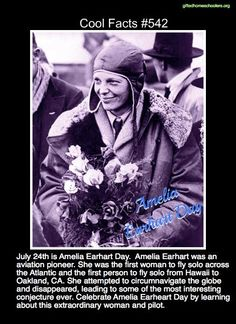 Cool facts #542  http://www.holidayinsights.com/moreholidays/July/ameliaearhart.htm