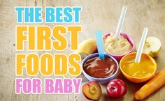 What exactly are the best first foods for a baby? And what are the best ways to prepare them?