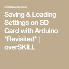 Saving & Loading Settings on SD Card with Arduino *Revisited*   overSKILL