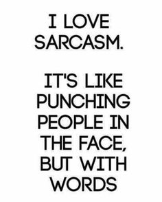 LIFE QUOTES : I love sarcasm. Its like punching people in the face but with - Funny Quote Shirts - Ideas of Funny Quote Shirts - BEST LIFE QUOTES I love sarcasm. Its like punching people in the face but with words Best Sarcastic Quotes, Funny Quotes For Teens, Best Quotes, Sarcasm Quotes, Hilarious Quotes, Funny Humor, Sarcasm Meme, Quotes Quotes, Funny Sayings
