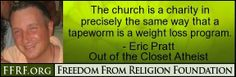 Atheism, Religion, God is Imaginary, Money. The church is a charity in precisely the same way that a tapeworm is a weight loss program.