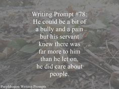 Writing Prompt #78: He could be a bit of a bully and a pain but his servant knew there was far more to him than he let on, he did care about people.