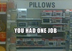 you had one job, pillows