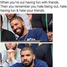 All the time. But unlike drake I am way less emotional about it.