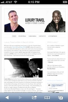 The synergy of the titans of Luxury Gay Travel.!!! Welcome to the most exciting luxury travel resource on the web. Created by luxury travel aficionados, Duane Wells and Carlos Melia, Luxury Travel written in Black and White. LUXT combines the expertise of two exceptionally well-travelled gents to offer you the inside track to the most luxurious travel experiences the world has to offer. From the most exquisite hotels and finest restaurants to the most exclusive nightlife happenings, high-end…