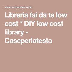 Libreria fai da te low cost * DIY low cost library - Caseperlatesta