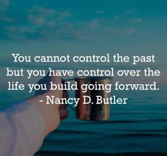 """""""You cannot control the past but you have control over the life you build going forward."""" - Nancy D. Manhattan Kansas, Chin Up, The Life, Hats For Men, Monday Motivation, Daily Inspiration, Butler, Picture Video, The Past"""