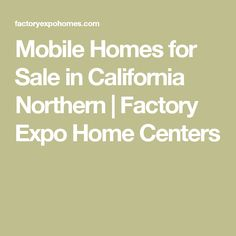 Mobile Homes for Sale in California Northern | Factory Expo Home Centers