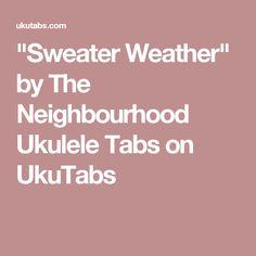 """""""Sweater Weather"""" by The Neighbourhood Ukulele Tabs on UkuTabs"""