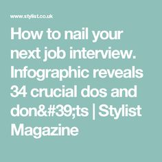 How to nail your next job interview. Infographic reveals 34 crucial dos and don'ts | Stylist Magazine