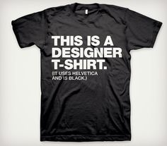 This Is A Designer T-Shirt      hahaha! hipster!