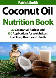 Coconut Oil Nutrition Book - 30 Coconut Oil Recipes And 130 Applications For Weight Loss, Hair Loss, Beauty and Health (Coconut Oil Recipes, Lower Cholesterol, Hair Loss, Heart Disease, Diabetes) by Patrick Smith, http://www.amazon.com/dp/B00IGKCOCI/ref=cm_sw_r_pi_dp_UmTctb1J21VWM
