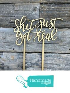 """Shit Just Got Real Wedding Cake Topper 6"""" inches, Graduation Birthday Modern Calligraphy Unique Funny Laser Cut Toppers by Ngo Creations from NgoCreations https://www.amazon.com/dp/B01LY62KTJ/ref=hnd_sw_r_pi_dp_TcU.xbGC9W4MS #handmadeatamazon"""