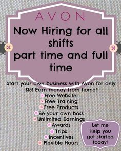 If you would like to be your own Boss. Start selling Avon today! Set your own hours to work! To sign up go to http://www.start.youravon.com reference code: Pattyraines