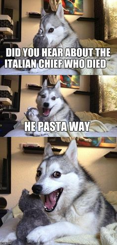 Bad Pun Dog | DID YOU HEAR ABOUT THE ITALIAN CHIEF WHO DIED HE PASTA WAY | image tagged in memes,bad pun dog | made w/ Imgflip meme maker