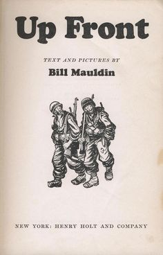 "Up Front by Bill Mauldin, 1945 (D 745.2 .M34 1945, Rare Book Collection). Read more about this first edition copy of the American editorial cartoonist William Henry ""Bill"" Mauldin's book here: http://library2.binghamton.edu/news/specialcollections/2012/09/18/book-of-the-month-for-september-2012/"