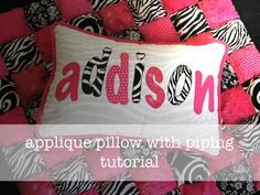 Applique Pillow with Piping Tutorial.  I just love how this had my neighbor's daughters name on it lol
